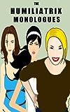 The Humiliatrix Monologues: CFNM, Spanking, Cuckoldry, Humiliation, and Submission (Humiliation Monologues Book 1)