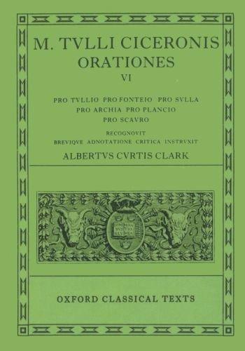 Cicero Orationes. Vol. VI: (Tull., Font., Sull., Arch. Poet., Planc. Scaur.): (Tull., Font., Sull., Arch.Poet., Planc.Scaur.) Vol 6 (Oxford Classical Texts)