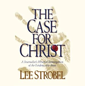 The Case for Christ: A Journalist's Personal Investigation of the Evidence for Jesus | [Lee Strobel]