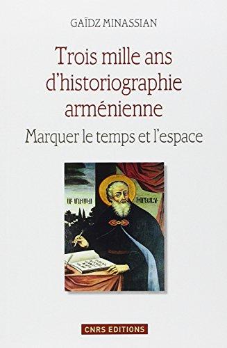 trois-mille-ans-dhistoriographie-armenienne-marquer-le-temps-et-lespace