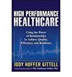 img - for [(High Performance Healthcare: Using the Power of Relationships to Achieve Quality, Efficiency and Resilience)] [Author: Jody Hoffer Gittell] published on (July, 2009) book / textbook / text book