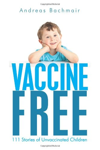 Vaccine Free: 111 Stories of Unvaccinated Children
