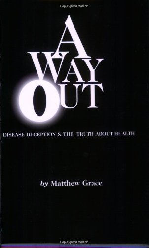 A Way Out : Dis-ease Deception and the Truth About Health