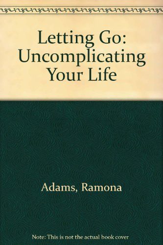 Letting Go Uncomplicating Your Life, Adams, R.