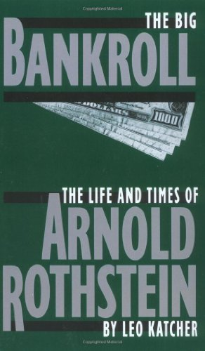the-big-bankroll-the-life-and-times-of-arnold-rothstein