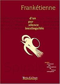 D\'un pur silence inextinguible : Premier mouvement des métamorphoses de l\'oiseau schizophone par  Frankétienne