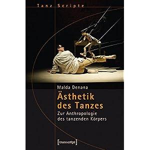 Ästhetik des Tanzes: Zur Anthropologie des tanzenden Körpers (TanzScripte)