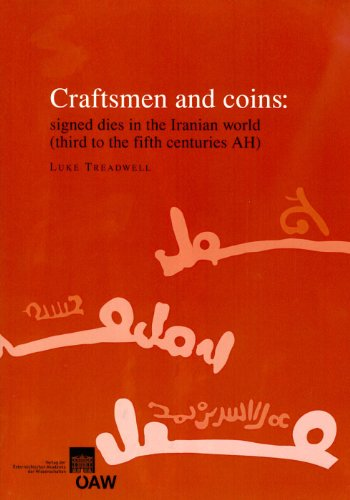 Craftsmen and coins: signed dies in the Iranian world (third to the fifth centuries AH) (Veroffentlichungen Der Numismatischen Kommission 54 - Veroffentlichungen Zur Iranistik) PDF