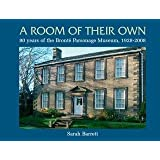 A Room of Their Own: 80 Years of the Bronte Parsonage Museum 1928-2008by Sarah Barrett