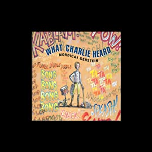 What Charlie Heard | [Mordicai Gerstein]