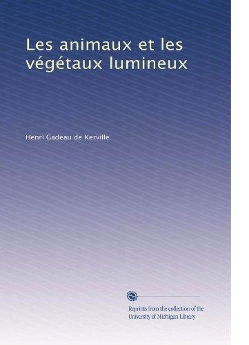 Les animaux et les végétaux lumineux (French Edition)
