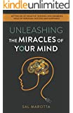 Unleashing the Miracles of Your Mind: Letting Go of Negative Thinking and Grabbing Hold of Personal Success and Happiness