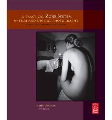 [ THE PRACTICAL ZONE SYSTEM FOR FILM AND DIGITAL PHOTOGRAPHY CLASSIC TOOL, UNIVERSAL APPLICATIONS BY JOHNSON, CHRIS](AUTHOR)PAPERBACK