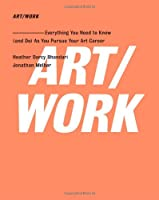 ART/WORK: Everything You Need to Know (and Do) As You Pursue Your Art Career (English and English Edition)