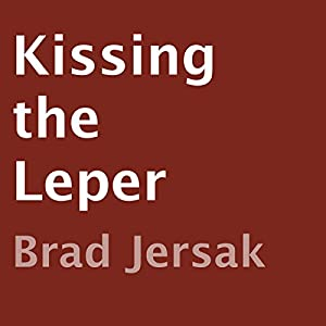 Kissing the Leper: Seeing Jesus in the Least of These | [Brad Jersak]