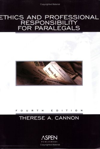 Ethics and Professional Responsibility for Paralegals, THERESE A. CANNON