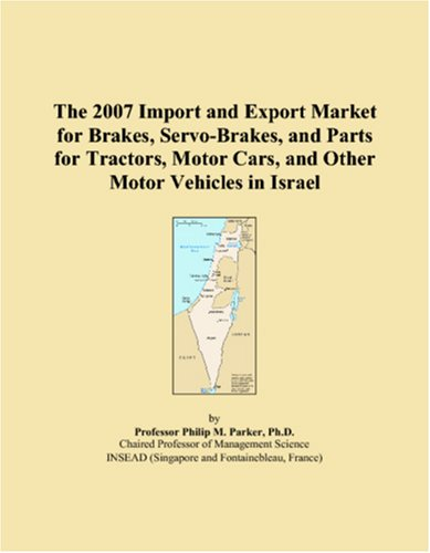 The 2007 Import and Export Market for Brakes, Servo-Brakes, and Parts for Tractors, Motor Cars, and Other Motor Vehicles in Israel