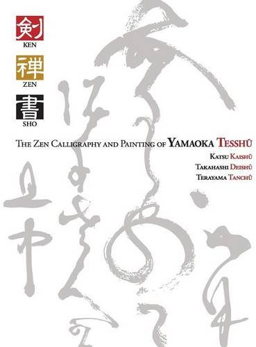 Ken Zen Sho - The Zen Calligraphy and Painting of Yamaoka Tesshu