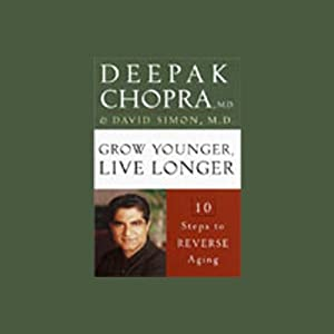 Grow Younger, Live Longer: 10 Steps to Reverse Aging | [Deepak Chopra]