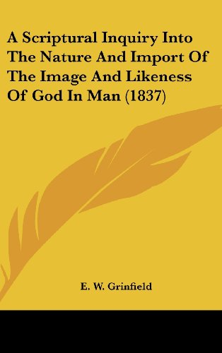 A Scriptural Inquiry Into the Nature and Import of the Image and Likeness of God in Man (1837)