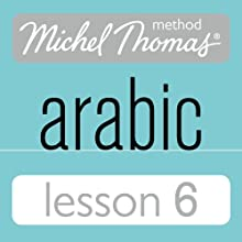 Michel Thomas Beginner Arabic, Lesson 6 Speech by Jane Wightwick, Mahmoud Gaafar Narrated by Jane Wightwick, Mahmoud Gaafar