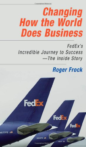 changing-how-the-world-does-business-fedexs-incredible-journey-to-success-the-inside-story-fedexs-in