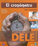 img - for El cronometro / The Chronometer: Manual de preparacion del DELE. Nivel intermedio / Manual of Preparation for the Diploma of Spanish as a Foreign Language. Intermediate Level (Spanish Edition) book / textbook / text book