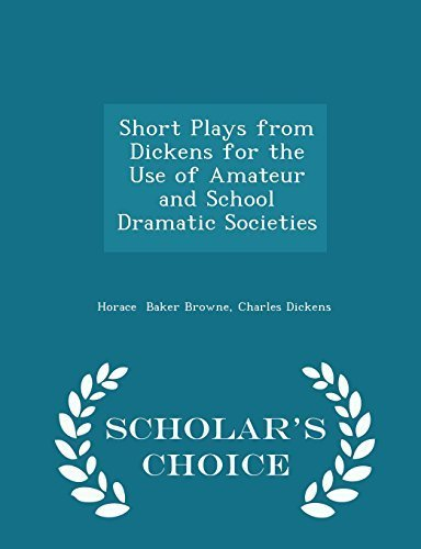 short-plays-from-dickens-for-the-use-of-amateur-and-school-dramatic-societies-scholars-choice-editio