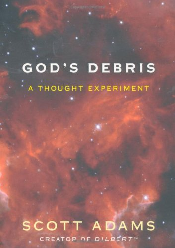 God's Debris: A Thought Experiment - Scott Adams