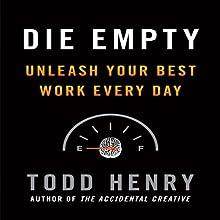 Die Empty: Unleash Your Best Work Every Day | Livre audio Auteur(s) : Todd Henry Narrateur(s) : Todd Henry