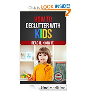 Free Kindle Book: How to Declutter with Kids, by Higher Read. Publisher: Higher Read, LLC (September 13, 2012)