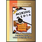 Mixing Media: How Polymer Clays Combine with Other Materials (DVD)by Tory Hughes