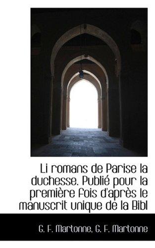 Li romans de Parise la duchesse. Publié pour la première fois d'après le manuscrit unique de la Bibl