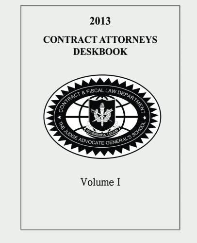 Contract Attorneys Deskbook, 2013, Volume I: Volume Ib - Chapters 11-18B