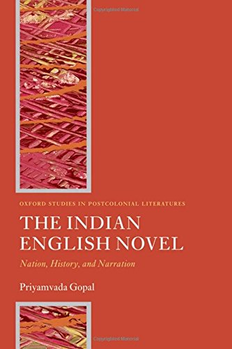 The Indian English Novel: Nation, History, and Narration (Oxford Studies in Postcolonial Literatures)