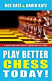 img - for Rosalyn B. Katz: Play Better Chess Today! : A Quick Guide to Improving Your Chess! (Paperback); 2011 Edition book / textbook / text book