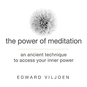 The Power of Meditation: An Ancient Technique to Access Your Inner Power | [Edward Viljoen]