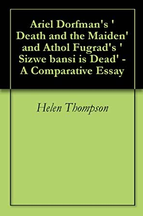 sizwe bansi is dead essay Death and the maiden by ariel dorfman and sizwe bansi is dead by athol fugrad a comparative essay document about death and the.