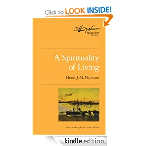 A Spirituality of Living (The Henri Nouwen Spirituality Series)