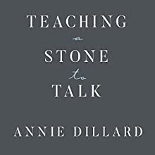 Teaching a Stone to Talk: Expeditions and Encounters Audiobook by Annie Dillard Narrated by Randye Kaye
