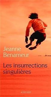 Les insurrections singulières : roman, Benameur, Jeanne