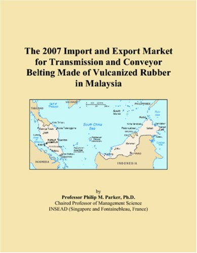 The 2007 Import and Export Market for Transmission and Conveyor Belting Made of Vulcanized Rubber in Malaysia
