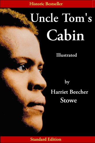 Harriet Beecher Stowe - Uncle Tom's Cabin (Specially Illustrated with Historic Engravings in Color or Black Ink)