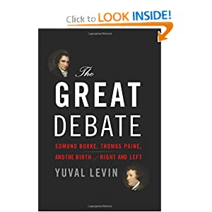 The Great Debate: Edmund Burke, Thomas Paine, and the Birth of Right and Left by Yuval Levin