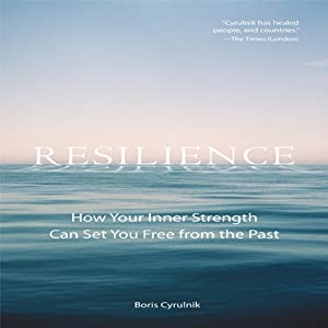 Resilience: How Your Inner Strength Can Set You Free from the Past | [Boris Cyrullink]