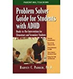 Problem Solver Guide for Students with ADHD: Ready-to-Use Interventions for Elementary and Secondary Students (1886941297) by Harvey C. Parker PhD