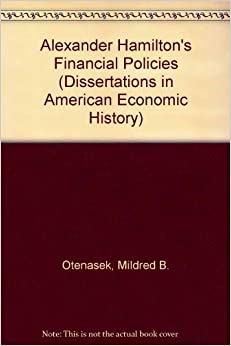Alexander Hamilton's Financial Policies (Dissertations in American Economic History)