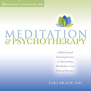 Meditation and Psychotherapy: A Professional Training Course for Integrating Mindfulness into Clinical Practice | [Tara Brach]