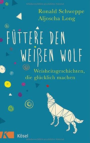 futtere-den-weissen-wolf-weisheitsgeschichten-die-glucklich-machen