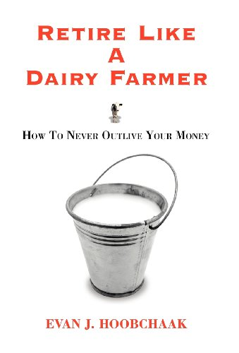 Retire Like a Dairy Farmer: How to Never Outlive Your Money